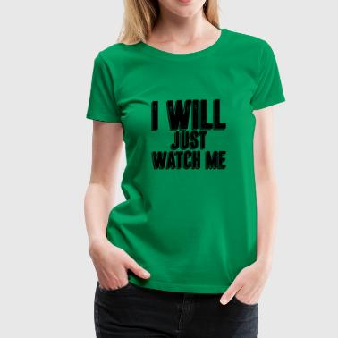 I Will Just Watch - Women's Premium T-Shirt
