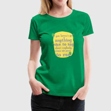 if you haven t got anything nice to say - Women's Premium T-Shirt