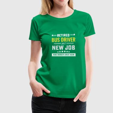 Funny retired bus driver make mondays great again - Women's Premium T-Shirt