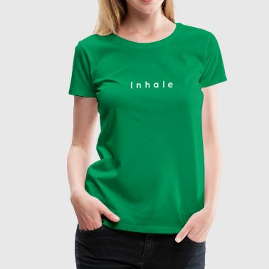 Inhale with white print - Women's Premium T-Shirt