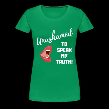 Unashamed to Speak my Truth. - Women's Premium T-Shirt