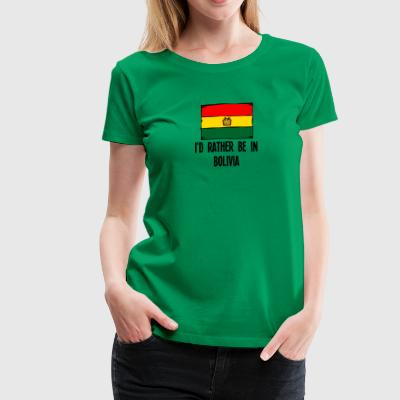 I'd Rather Be In Bolivia - Women's Premium T-Shirt