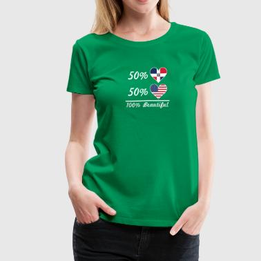 50% Dominican 50% American 100% Beautiful - Women's Premium T-Shirt