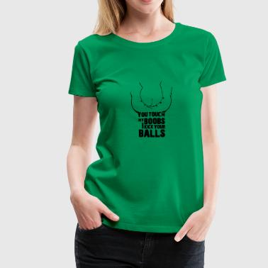 you touch my boobs - i kick your balls - Women's Premium T-Shirt