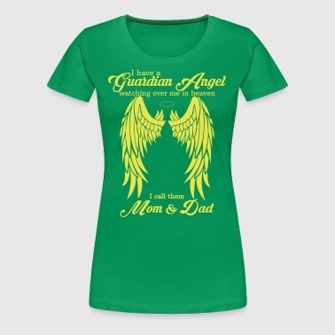 I Have a Guardian Angel Mom and Dad - Women's Premium T-Shirt