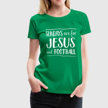 Sundays are for Jesus and Football - Women's Premium T-Shirt