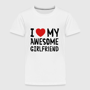 I Love (Heart) My Awesome Girlfriend - Toddler Premium T-Shirt