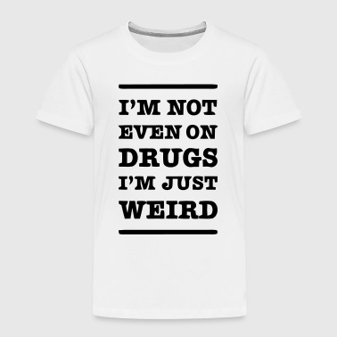 Drugs - Toddler Premium T-Shirt