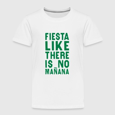 FIESTA LIKE THERE IS NO MANANA - Toddler Premium T-Shirt