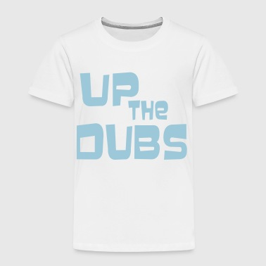 UP THE DUBS - Toddler Premium T-Shirt