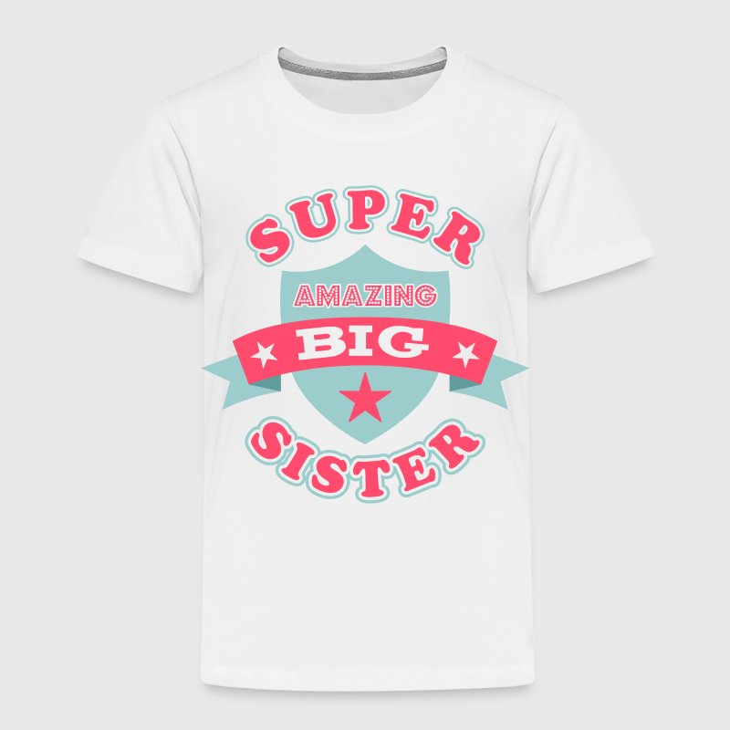 Super Amazing Big Sister - Toddler Premium T-Shirt