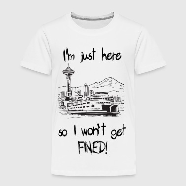 SEATTLE:  I'm just here so I won't get FINED! - Toddler Premium T-Shirt