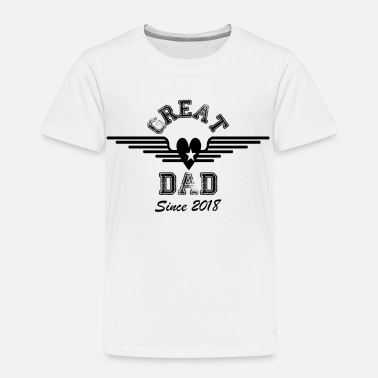 Dad Since 2018 Great Dad Since 2018 - Toddler Premium T-Shirt