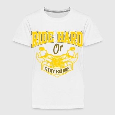 Bike: Ride hard or stay home - Toddler Premium T-Shirt
