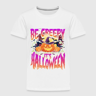 Halloween Fun Be Creepy It's Halloween - Toddler Premium T-Shirt
