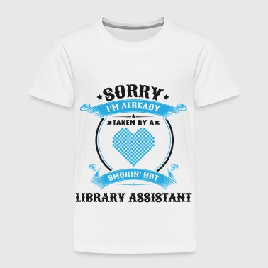 Married Sorry I'm Already Taken By A Smokin Hot Library - Toddler Premium T-Shirt