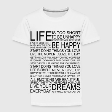 Life Is Too Short LIFE is too short to be unhappy - Toddler Premium T-Shirt