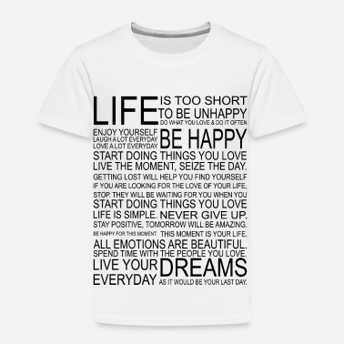 Short LIFE is too short to be unhappy - Toddler Premium T-Shirt