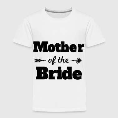 Bachelorette party wedding mother of the bride - Toddler Premium T-Shirt