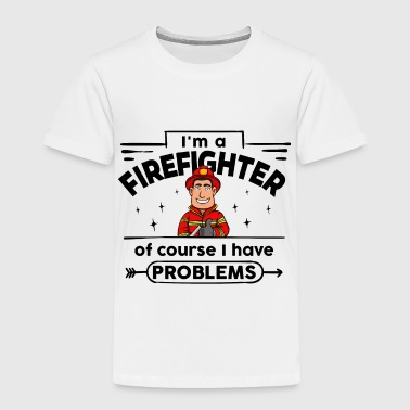 Proud Firefighter - with Problems - Toddler Premium T-Shirt
