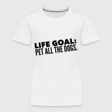 Fur Dogs Life Goal Pet All the Dogs Animal Lover - Toddler Premium T-Shirt