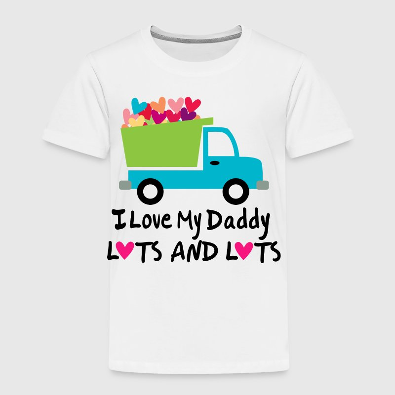 I Love My Daddy Lots and Lots - Toddler Premium T-Shirt