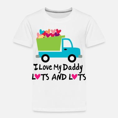Fathers Day I Love My Daddy Lots and Lots - Toddler Premium T-Shirt
