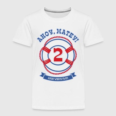 Ahoy Matey 2nd Birthday - Toddler Premium T-Shirt