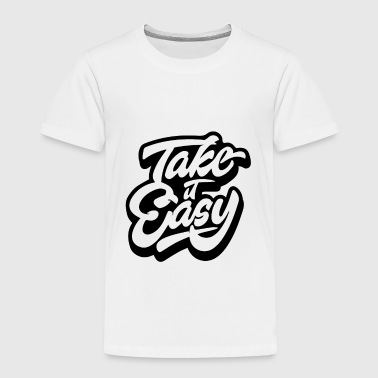 take it easy 01 - Toddler Premium T-Shirt