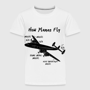 How Planes Fly - Toddler Premium T-Shirt