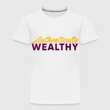 Authentically Wealthy - Toddler Premium T-Shirt