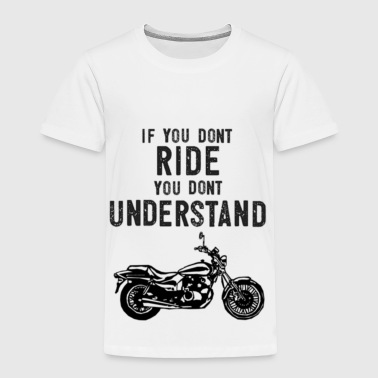 Scooter If You Don't Ride You Dont Understand Moto Biker Street Bike - Toddler Premium T-Shirt