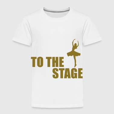 to the stage - Toddler Premium T-Shirt