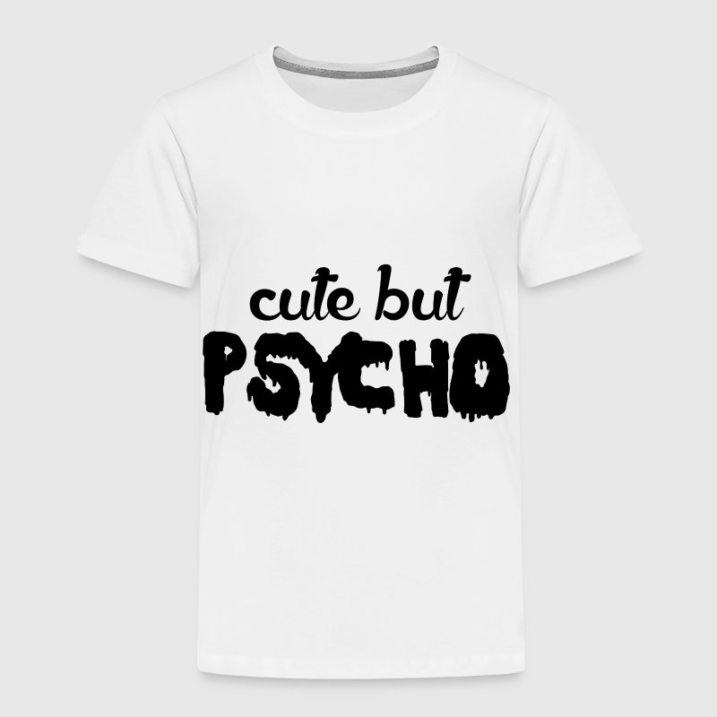 Cute But Psycho - Toddler Premium T-Shirt