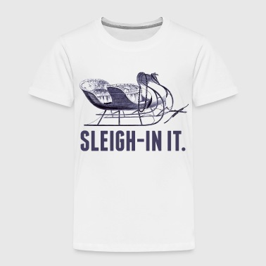 Sleigh-In It Christmas - Toddler Premium T-Shirt