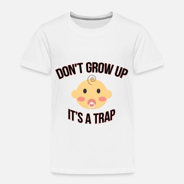 Porn Don't Grow Up It's A Trap - Toddler Premium T-Shirt