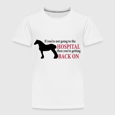 Draft Horse - Going To The Hospital - Toddler Premium T-Shirt