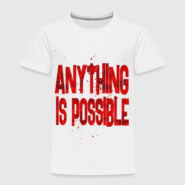 anything is possible 2 - Toddler Premium T-Shirt