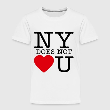 NY Does Not Love U - Toddler Premium T-Shirt