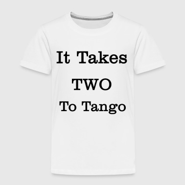 Two It takes two to tango two - Toddler Premium T-Shirt
