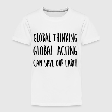think global / act global / earth - Toddler Premium T-Shirt