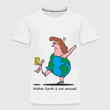 Mother Earth is not amused - Toddler Premium T-Shirt
