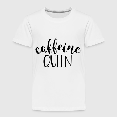 Caffeine Queen Coffee - Toddler Premium T-Shirt