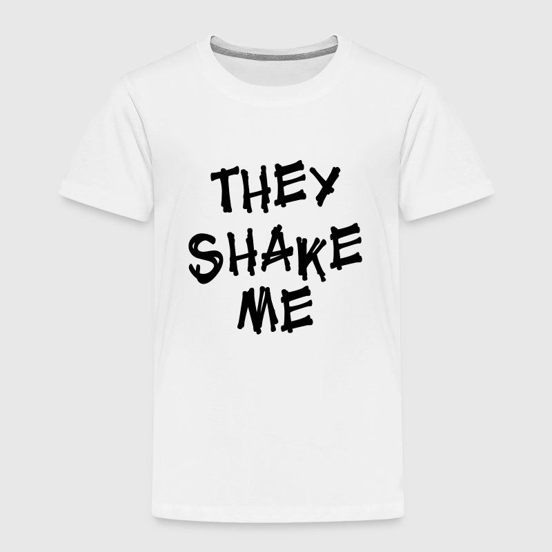 They Shake Me Funny Baby Clothes - Toddler Premium T-Shirt