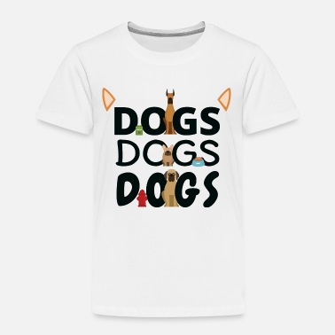 Dog Dogs Dogs Dogs - Toddler Premium T-Shirt