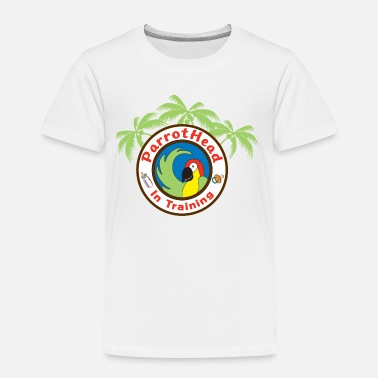 Parrothead in Training - Toddler Premium T-Shirt
