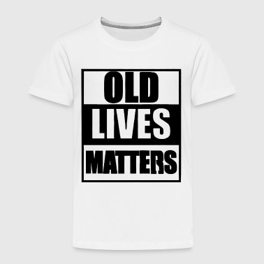 Old Lives Matters Funny Parody - Toddler Premium T-Shirt