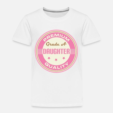 Grade A Daughter (Grade A) - Toddler Premium T-Shirt