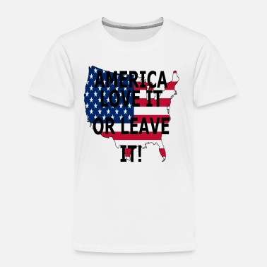 America Love it or Leave it - Toddler Premium T-Shirt