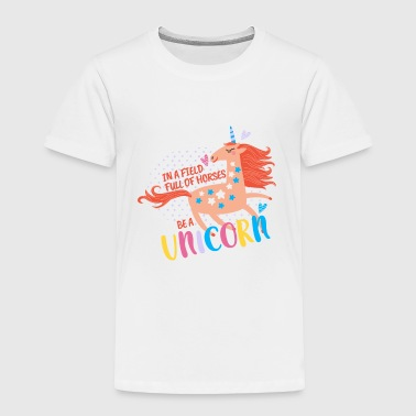 In A Field Of Horses Be A Unicorn Inspiration - Toddler Premium T-Shirt